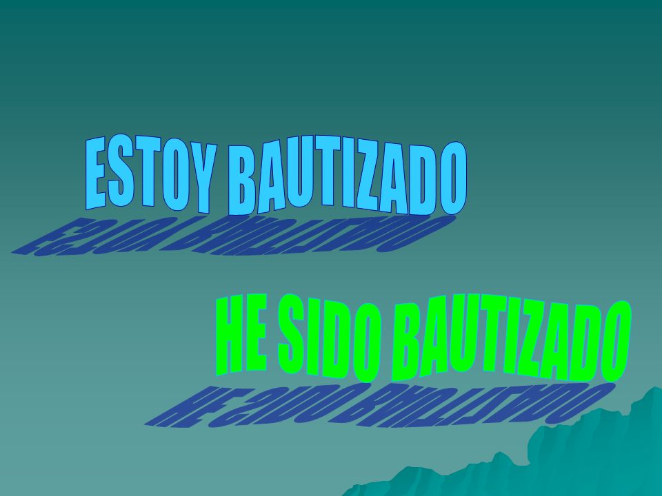 ESTOY BAUTIZADO HE SIDO BAUTIZADO