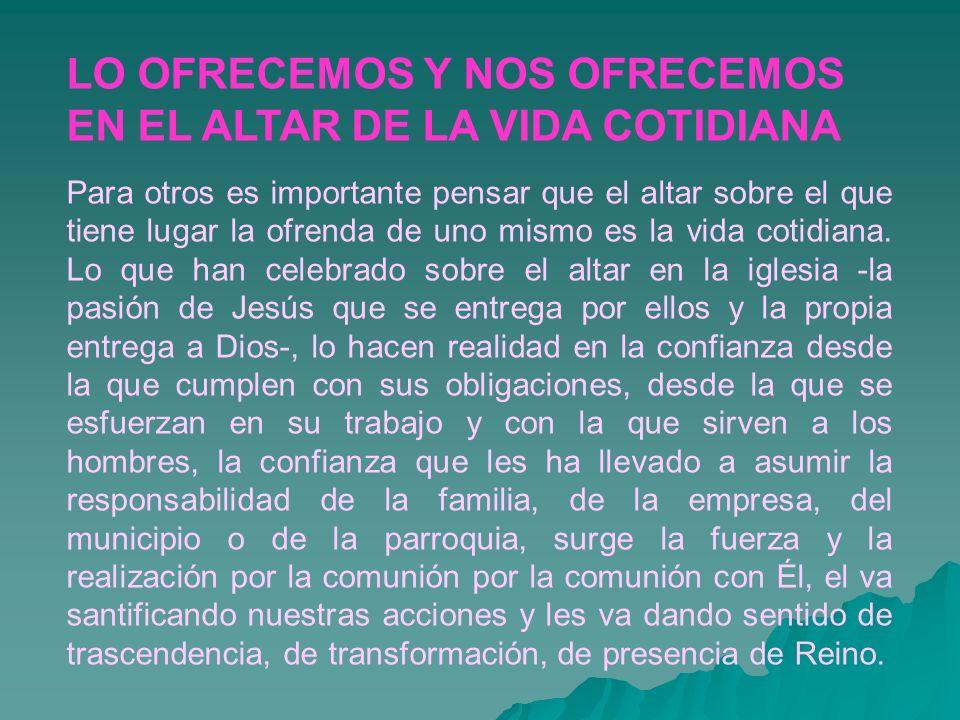 LO OFRECEMOS Y NOS OFRECEMOS EN EL ALTAR DE LA VIDA COTIDIANA