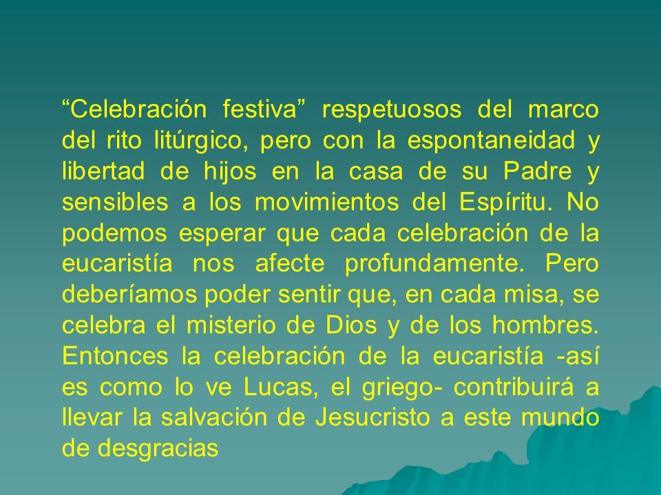 Celebración festiva respetuosos del marco del rito litúrgico, pero con la espontaneidad y libertad de hijos en la casa de su Padre y sensibles a los movimientos del Espíritu.
