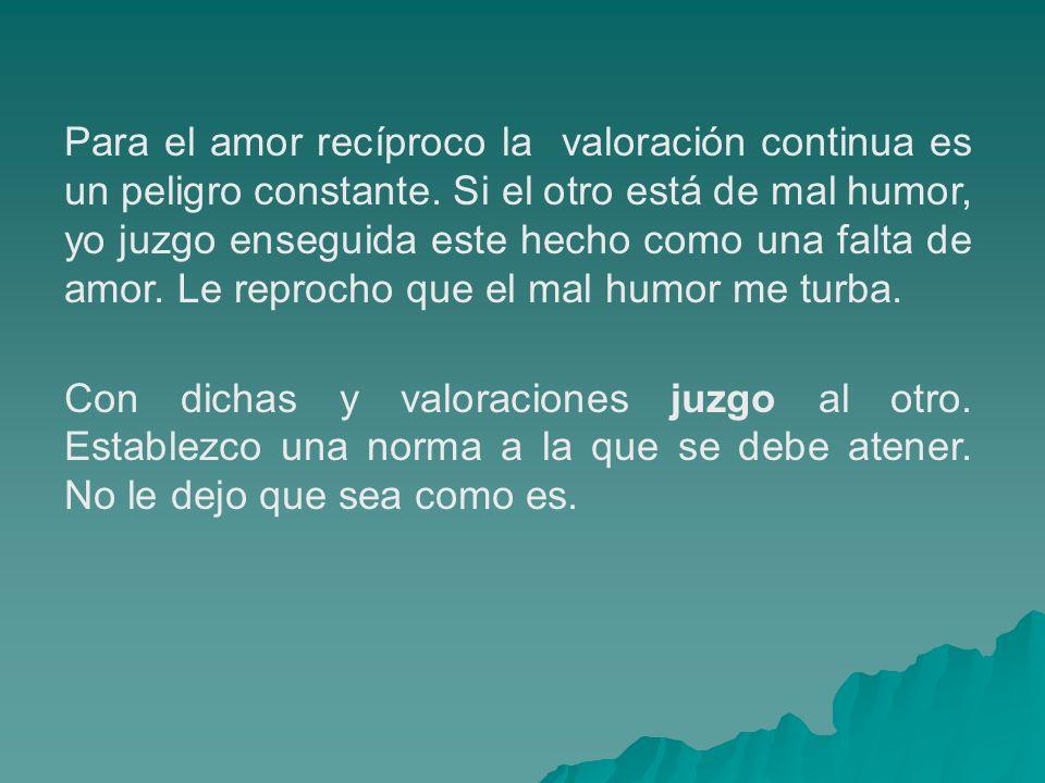 Para el amor recíproco la valoración continua es un peligro constante