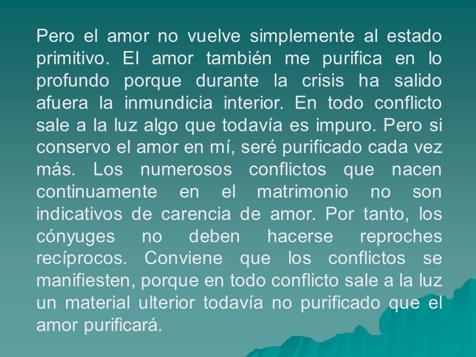 Pero el amor no vuelve simplemente al estado primitivo