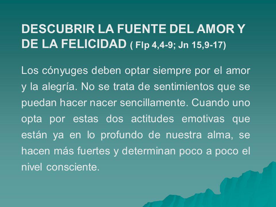 DESCUBRIR LA FUENTE DEL AMOR Y DE LA FELICIDAD ( Flp 4,4-9; Jn 15,9-17)
