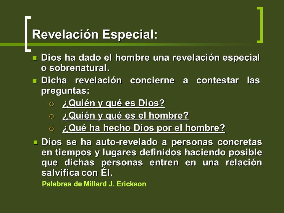 Revelación Especial:Dios ha dado el hombre una revelación especial o sobrenatural. Dicha revelación concierne a contestar las preguntas: