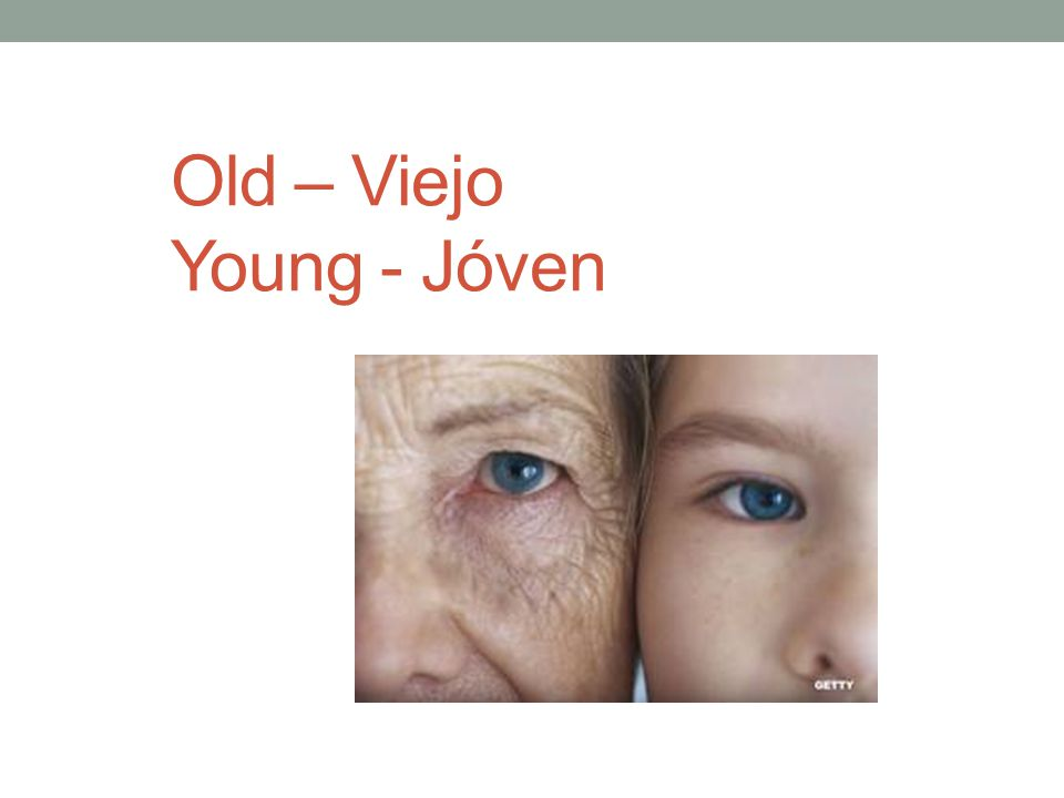 Old – Viejo Young - Jóven