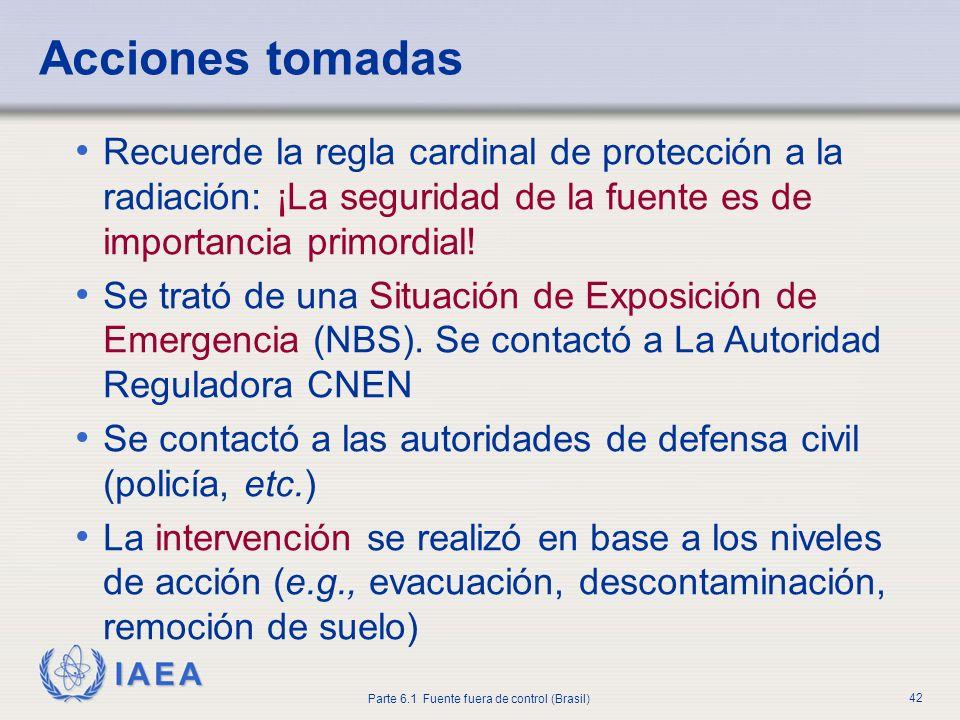 Acciones tomadas Recuerde la regla cardinal de protección a la radiación: ¡La seguridad de la fuente es de importancia primordial!