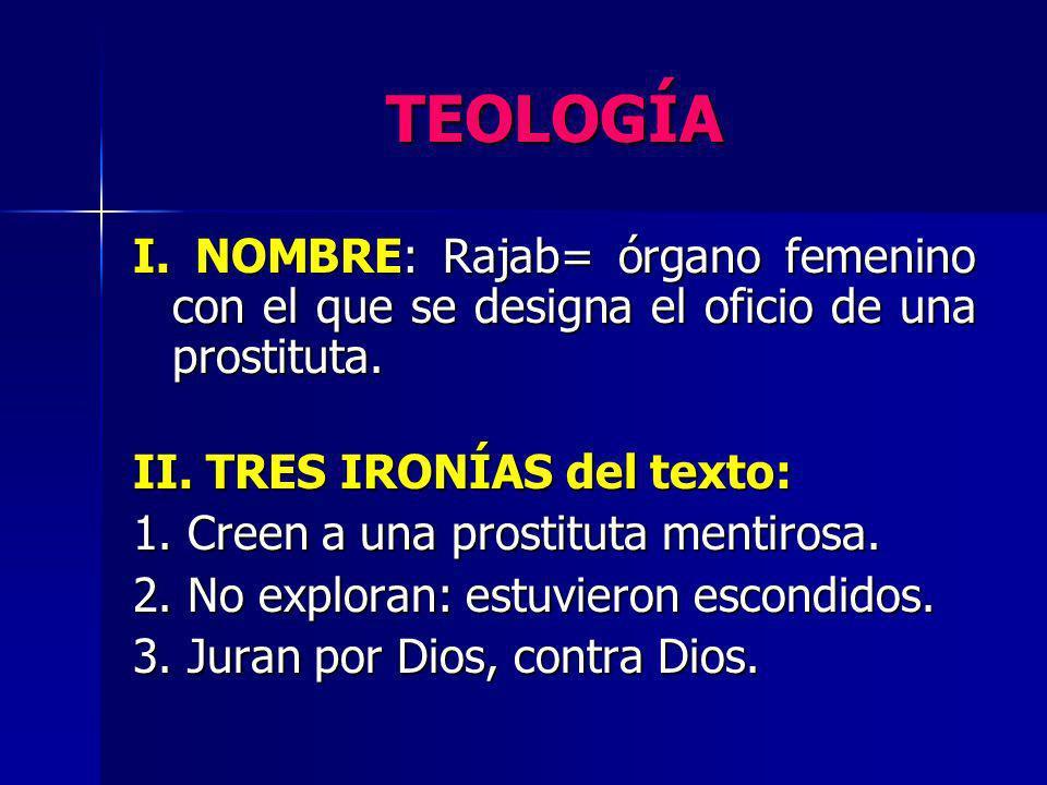 TEOLOGÍA I. NOMBRE: Rajab= órgano femenino con el que se designa el oficio de una prostituta. II. TRES IRONÍAS del texto: