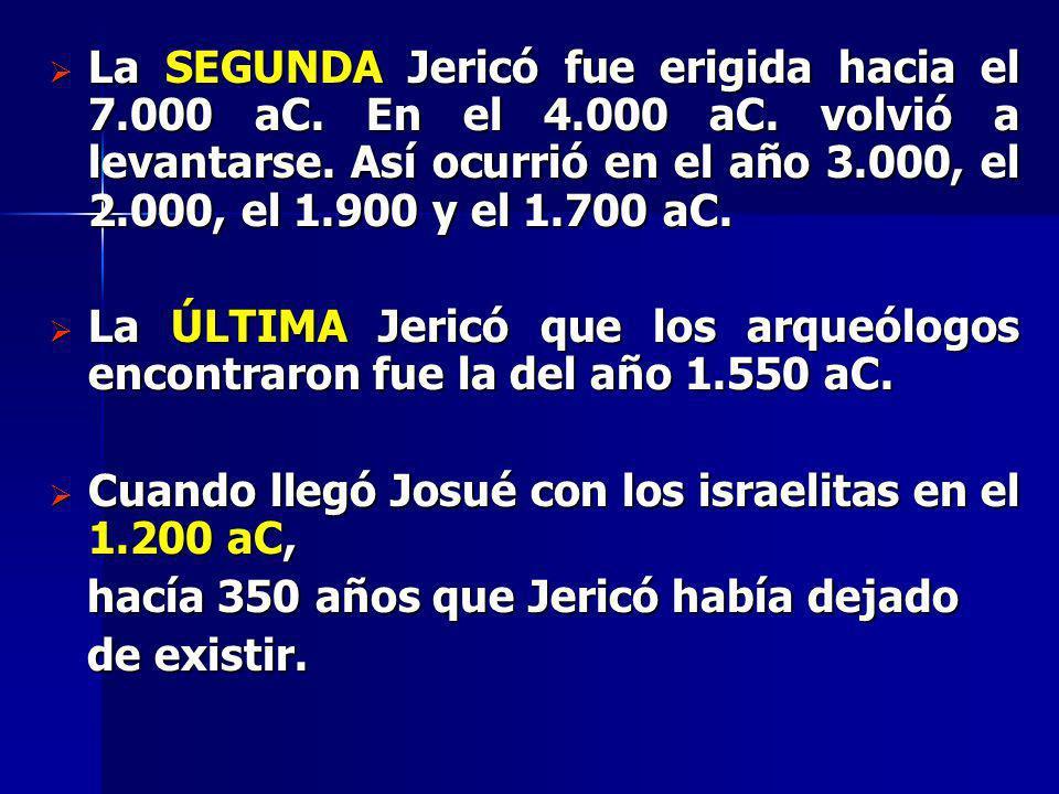 La SEGUNDA Jericó fue erigida hacia el 7. 000 aC. En el 4. 000 aC