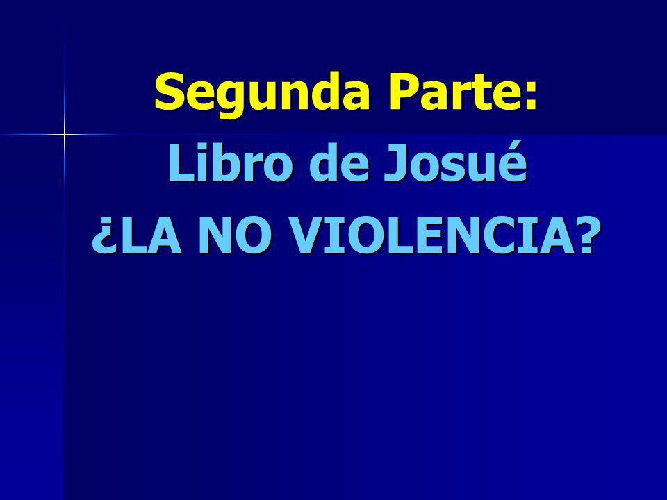 Segunda Parte: Libro de Josué ¿LA NO VIOLENCIA