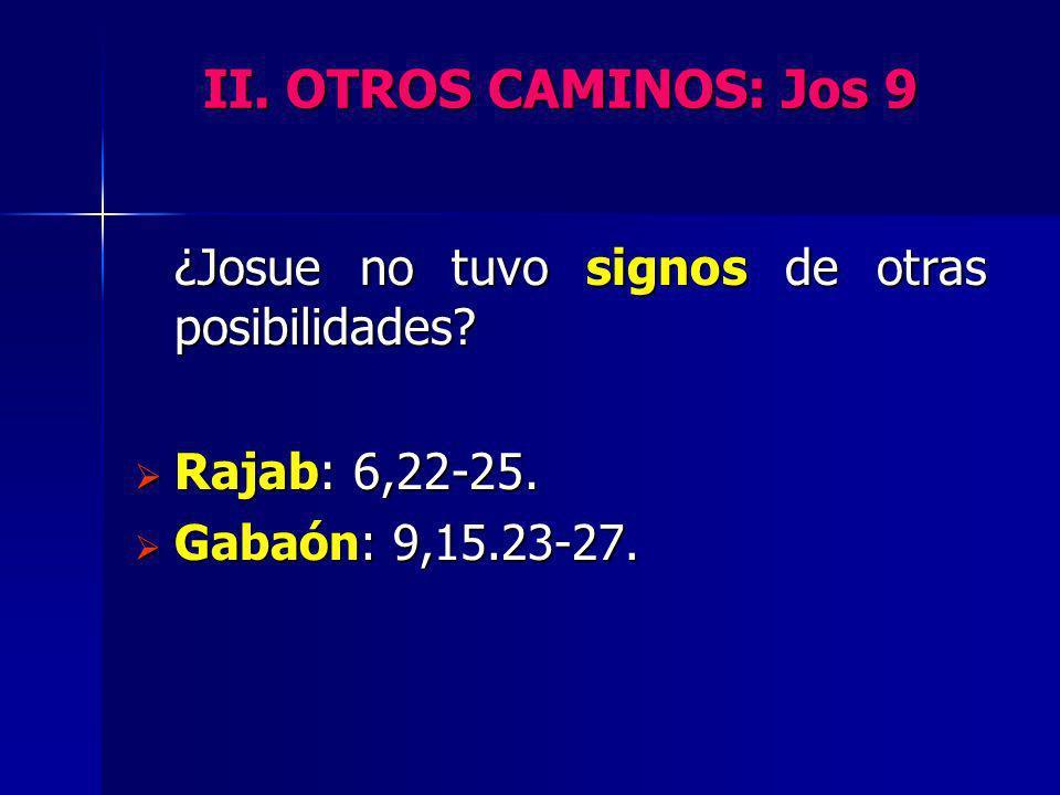 II. OTROS CAMINOS: Jos 9 ¿Josue no tuvo signos de otras posibilidades