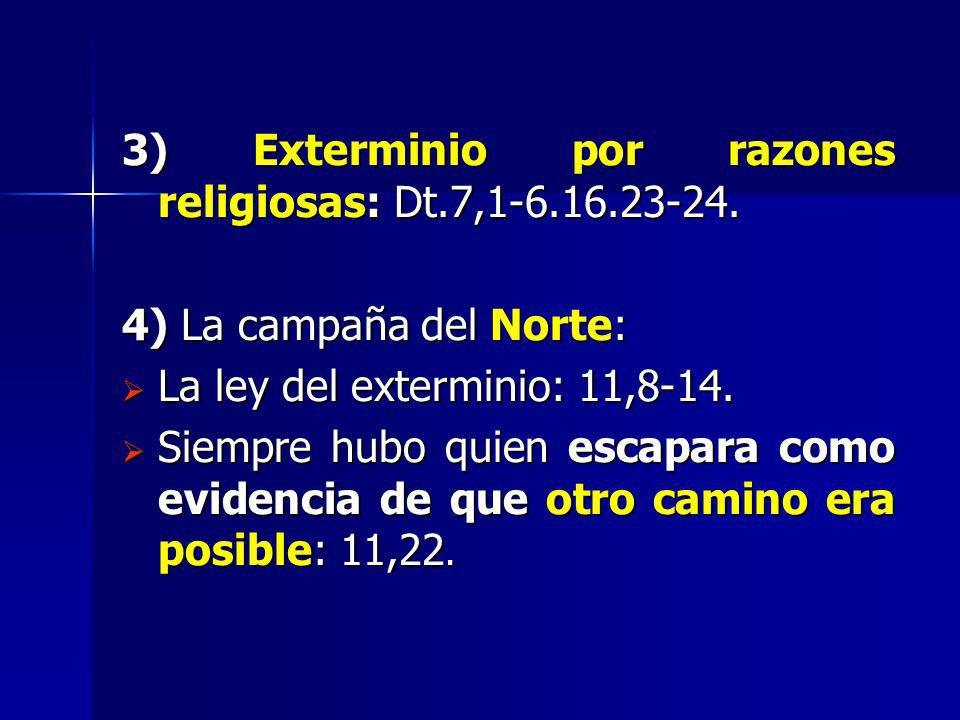 3) Exterminio por razones religiosas: Dt.7,1-6.16.23-24.