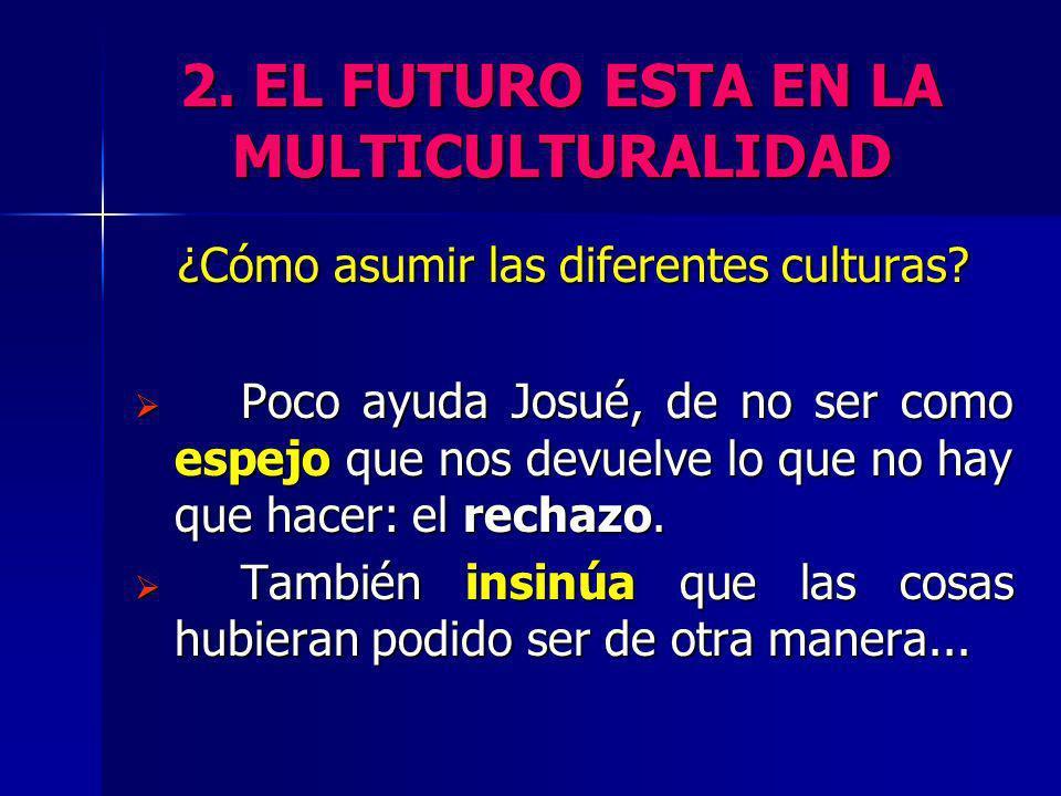 2. EL FUTURO ESTA EN LA MULTICULTURALIDAD