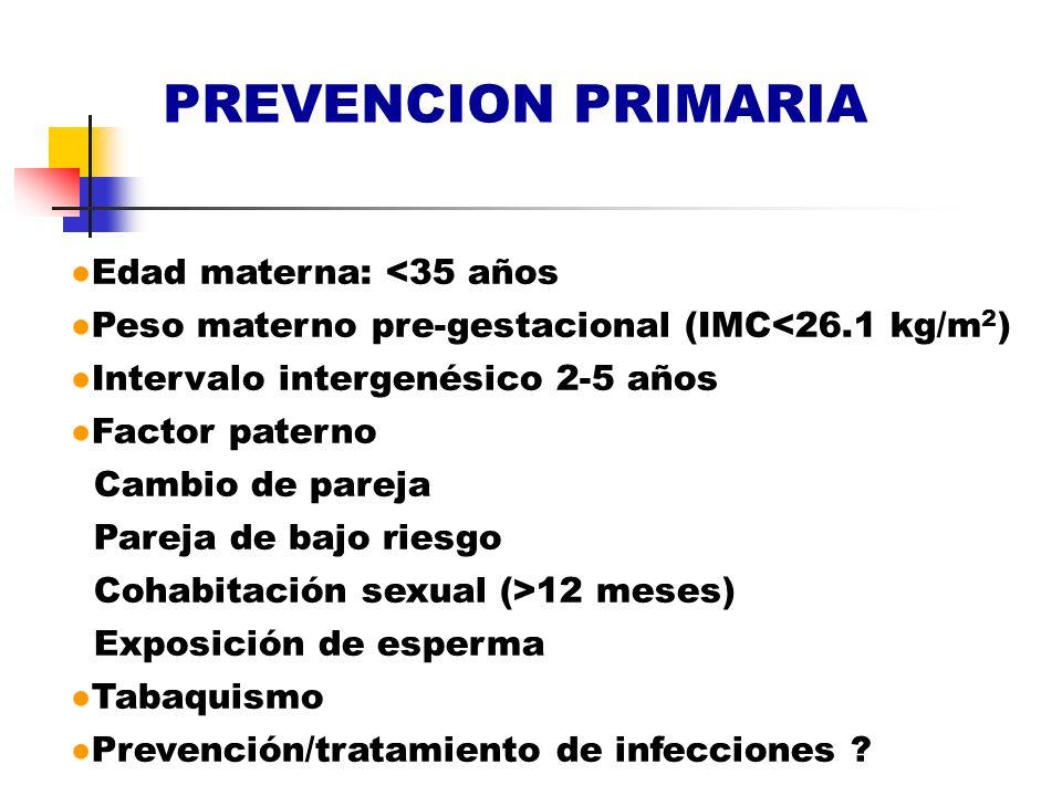 PREVENCION PRIMARIA ●Edad materna: <35 años