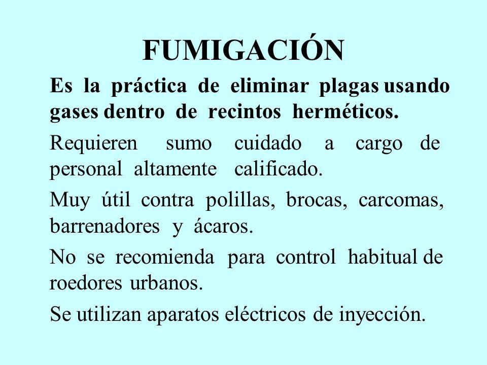 FUMIGACIÓN Es la práctica de eliminar plagas usando gases dentro de recintos herméticos.