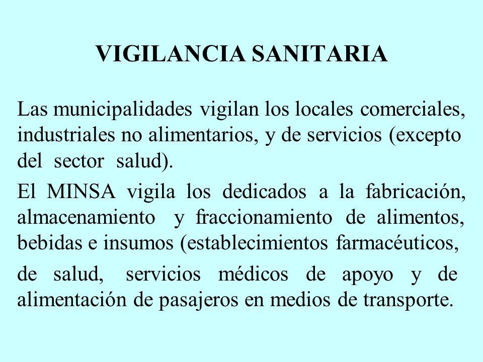 VIGILANCIA SANITARIA Las municipalidades vigilan los locales comerciales, industriales no alimentarios, y de servicios (excepto del sector salud).