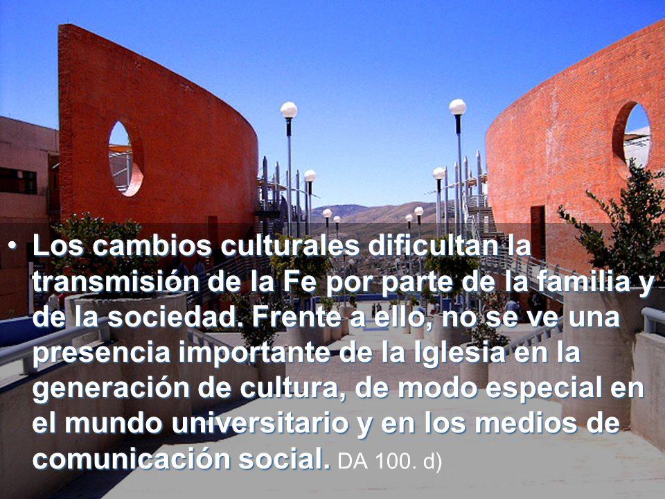Los cambios culturales dificultan la transmisión de la Fe por parte de la familia y de la sociedad.