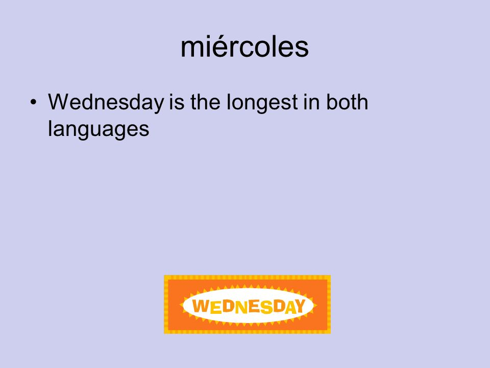 miércoles Wednesday is the longest in both languages