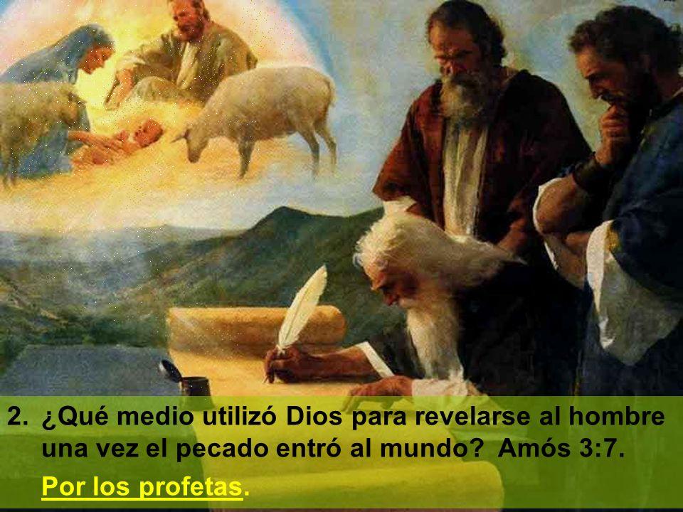 2. ¿Qué medio utilizó Dios para revelarse al hombre una vez el pecado entró al mundo Amós 3:7.