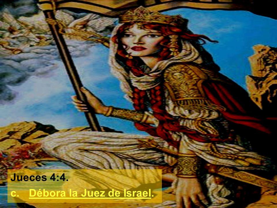 Jueces 4:4. c. Débora la Juez de Israel.