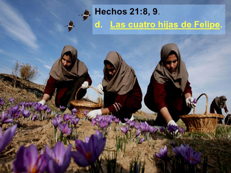Hechos 21:8, 9. d. Las cuatro hijas de Felipe.