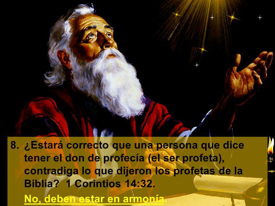 8. ¿Estará correcto que una persona que dice tener el don de profecía (el ser profeta), contradiga lo que dijeron los profetas de la Biblia 1 Corintios 14:32.