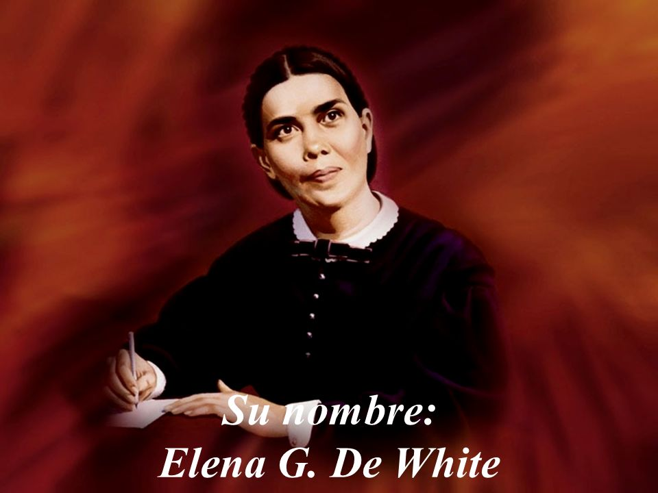 Su nombre: Elena G. De White