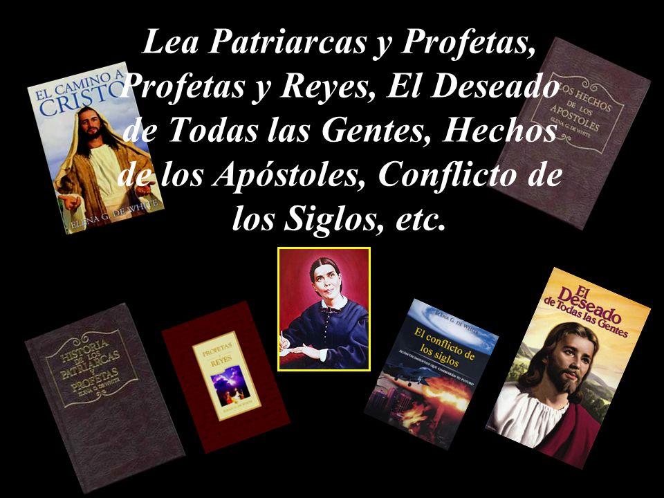 Lea Patriarcas y Profetas, Profetas y Reyes, El Deseado de Todas las Gentes, Hechos de los Apóstoles, Conflicto de los Siglos, etc.