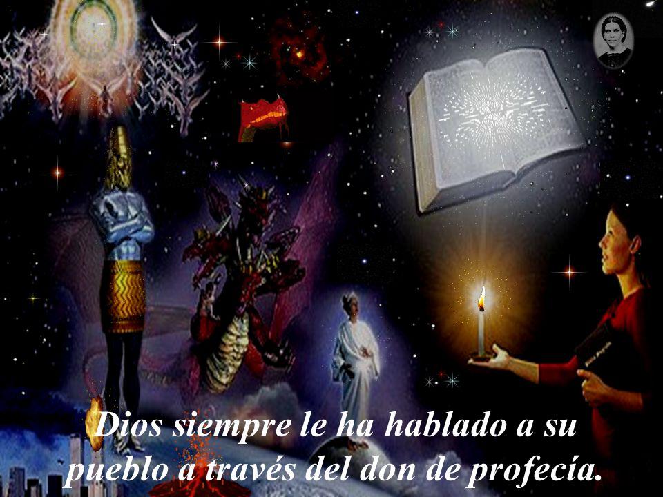 Dios siempre le ha hablado a su pueblo a través del don de profecía.