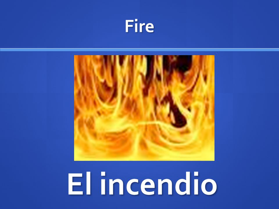 Fire El incendio