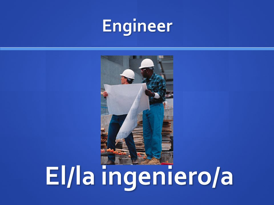 Engineer El/la ingeniero/a