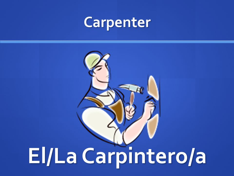 Carpenter El/La Carpintero/a