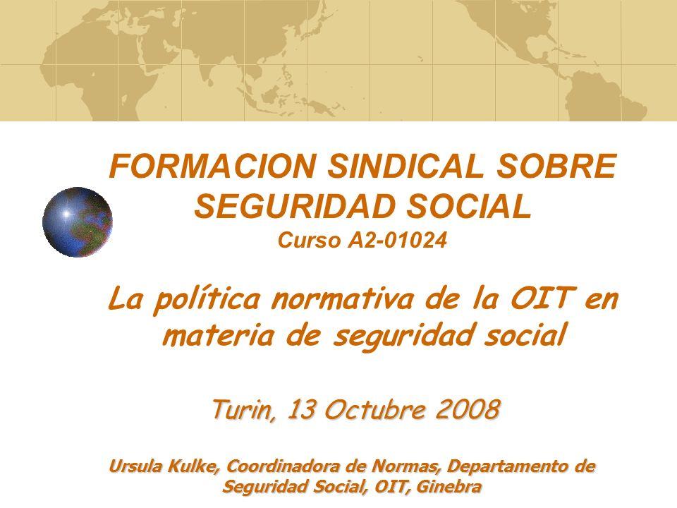 FORMACION SINDICAL SOBRE SEGURIDAD SOCIAL Curso A2-01024 La política normativa de la OIT en materia de seguridad social