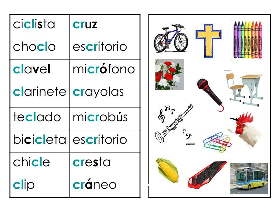 ciclista cruz. choclo. escritorio. clavel. micrófono. clarinete. crayolas. teclado. microbús.