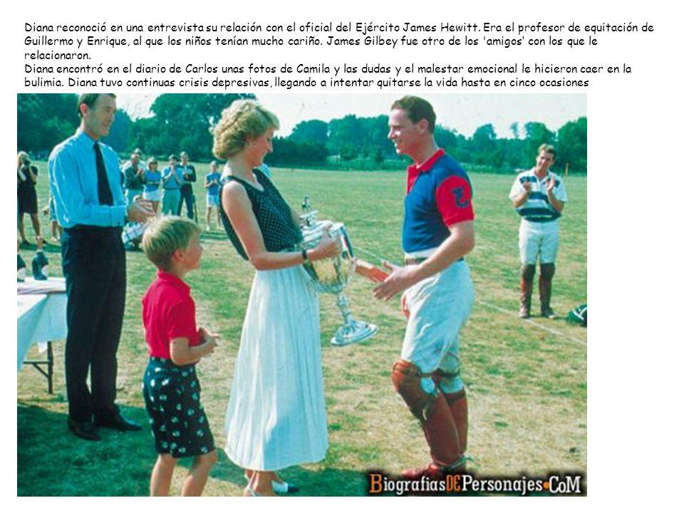Diana reconoció en una entrevista su relación con el oficial del Ejército James Hewitt. Era el profesor de equitación de Guillermo y Enrique, al que los niños tenían mucho cariño. James Gilbey fue otro de los amigos' con los que le relacionaron.