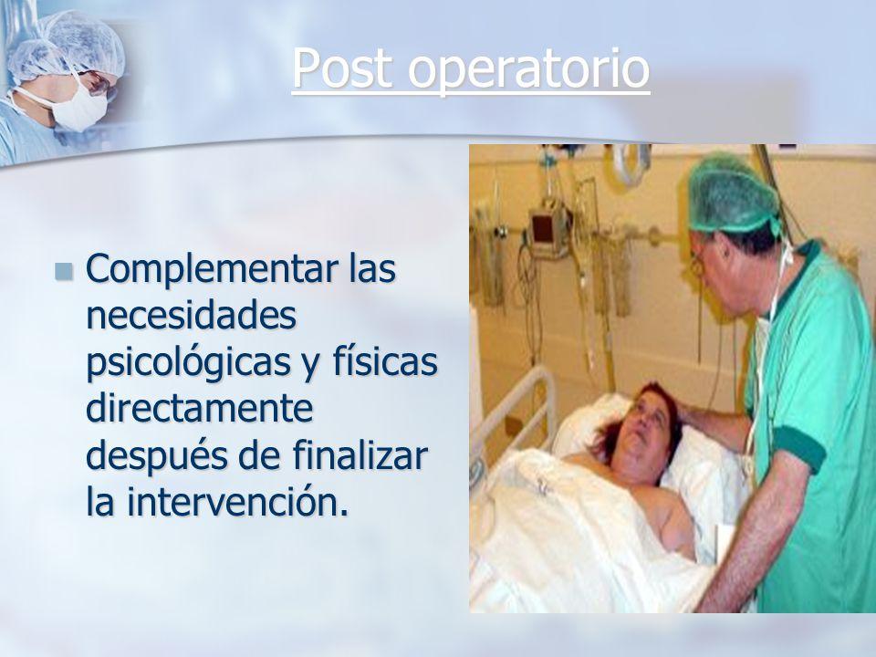 Post operatorio Complementar las necesidades psicológicas y físicas directamente después de finalizar la intervención.