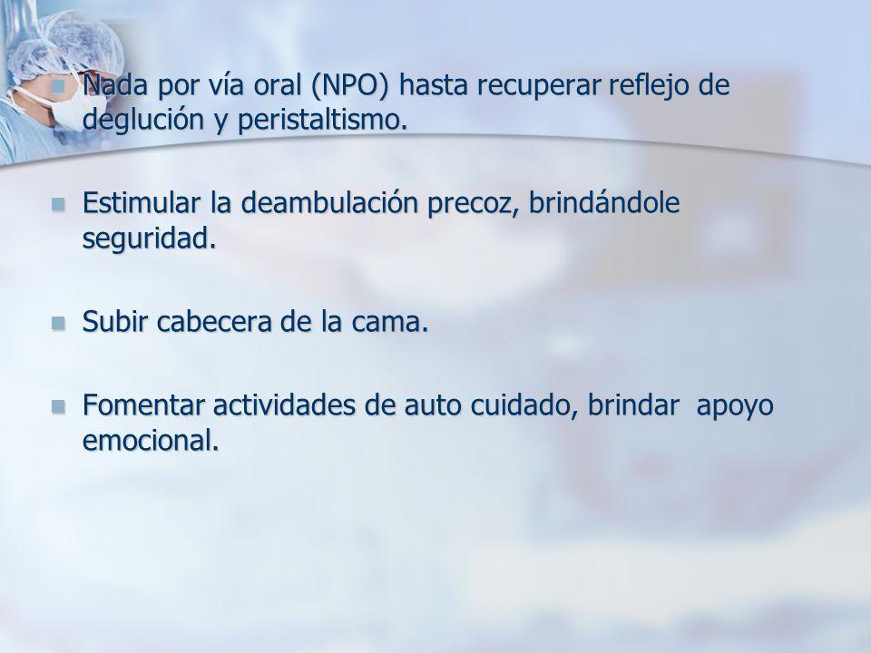 Nada por vía oral (NPO) hasta recuperar reflejo de deglución y peristaltismo.