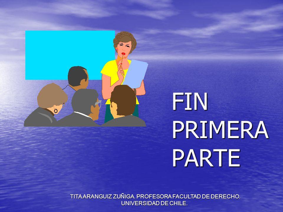 FIN PRIMERA PARTE TITA ARANGUIZ ZUÑIGA. PROFESORA FACULTAD DE DERECHO. UNIVERSIDAD DE CHILE.