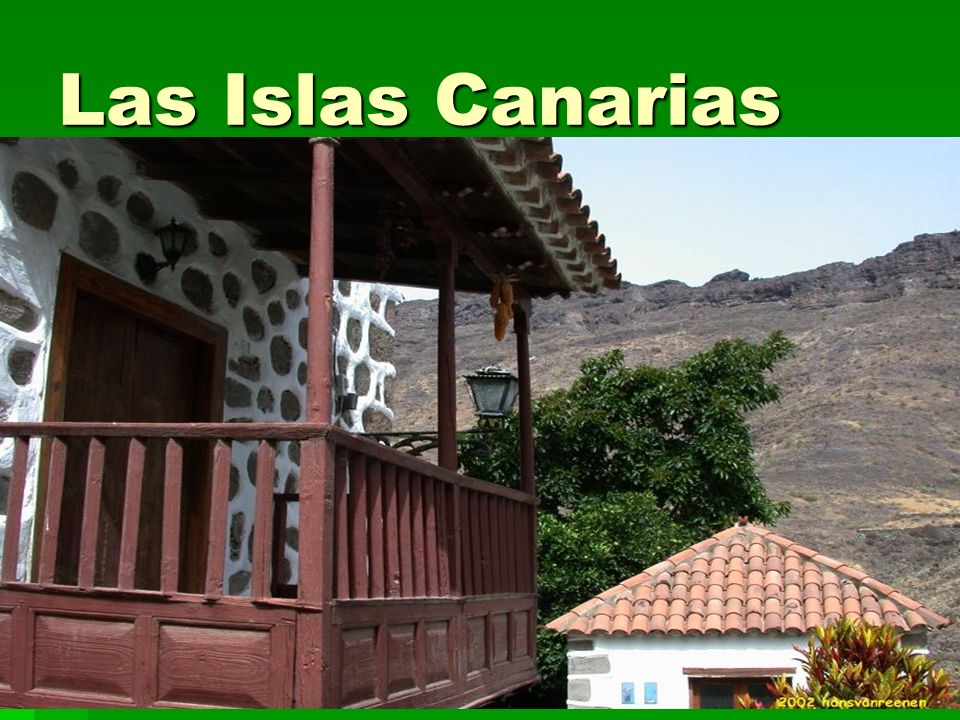 Las Islas Canarias Las casas en el sur son de estuco y tejas rojas.