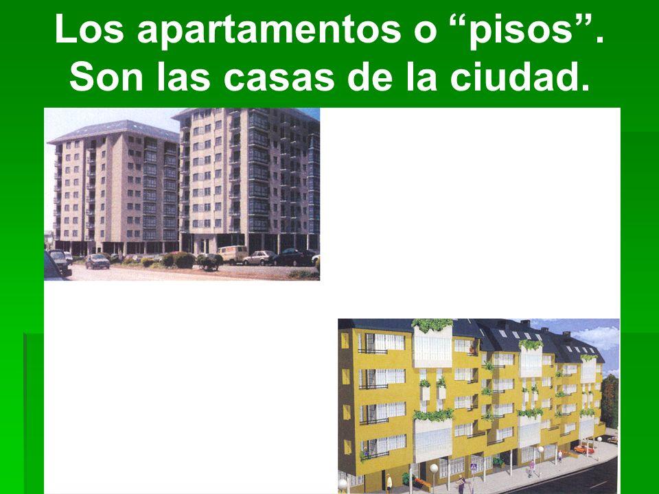 Los apartamentos o pisos . Son las casas de la ciudad.