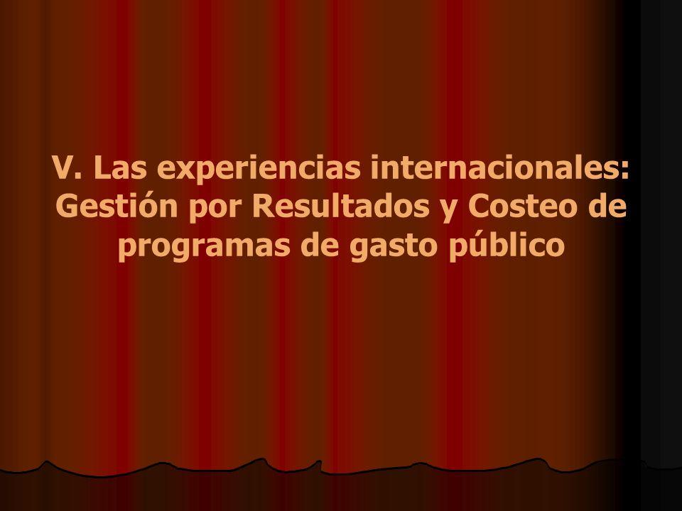 V. Las experiencias internacionales: Gestión por Resultados y Costeo de programas de gasto público