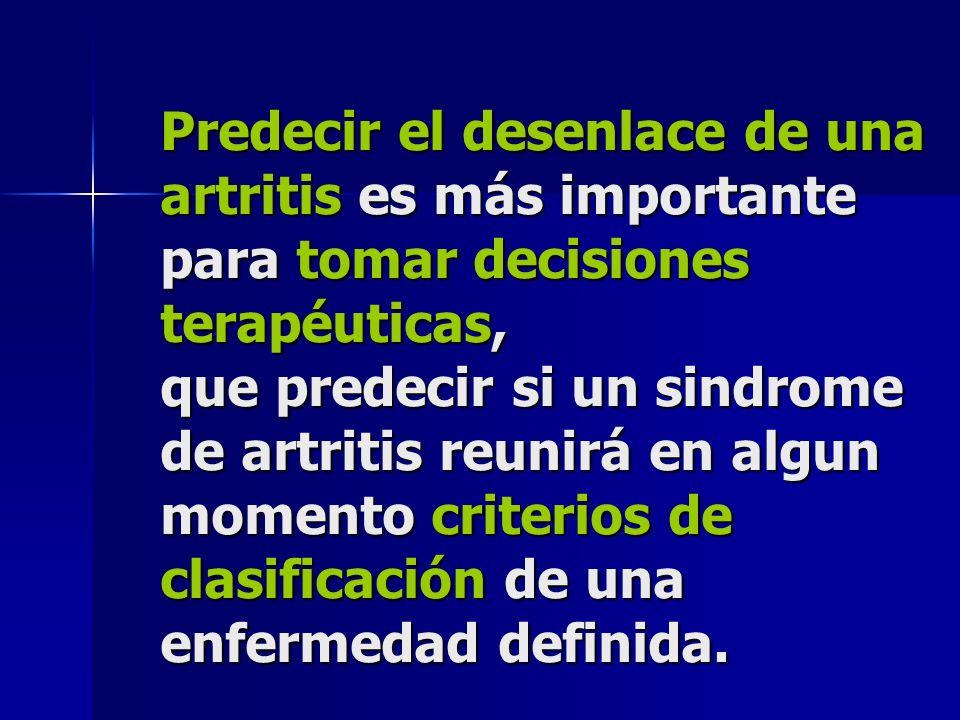 Predecir el desenlace de una artritis es más importante para tomar decisiones terapéuticas, que predecir si un sindrome de artritis reunirá en algun momento criterios de clasificación de una enfermedad definida.