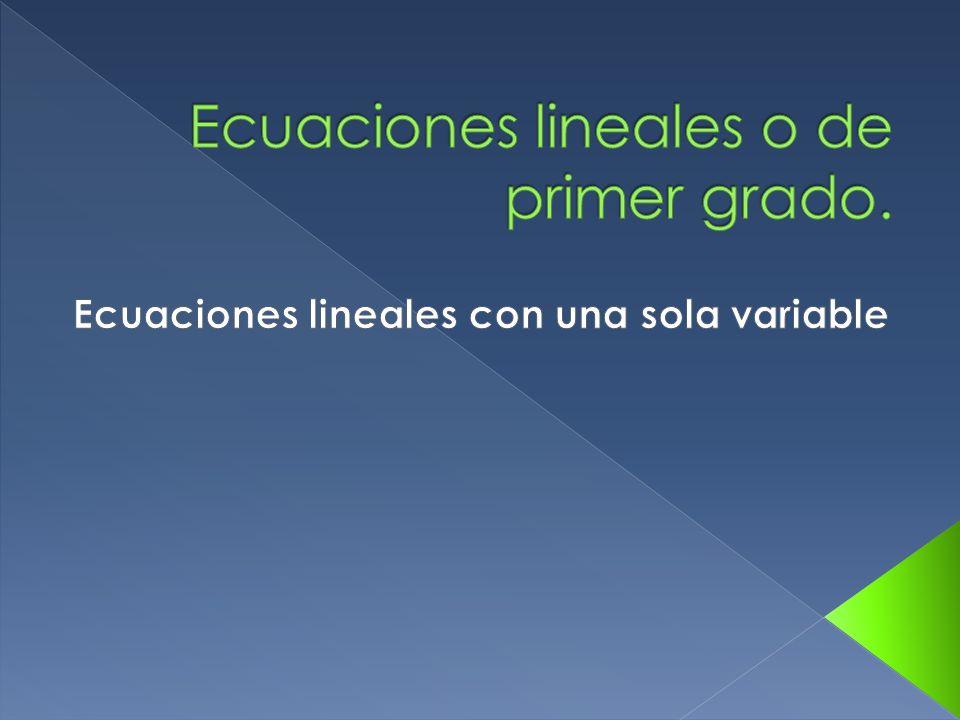 Ecuaciones lineales o de primer grado.