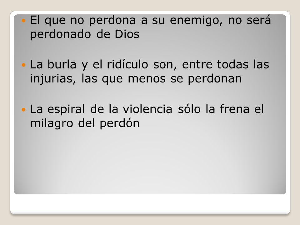 El que no perdona a su enemigo, no será perdonado de Dios