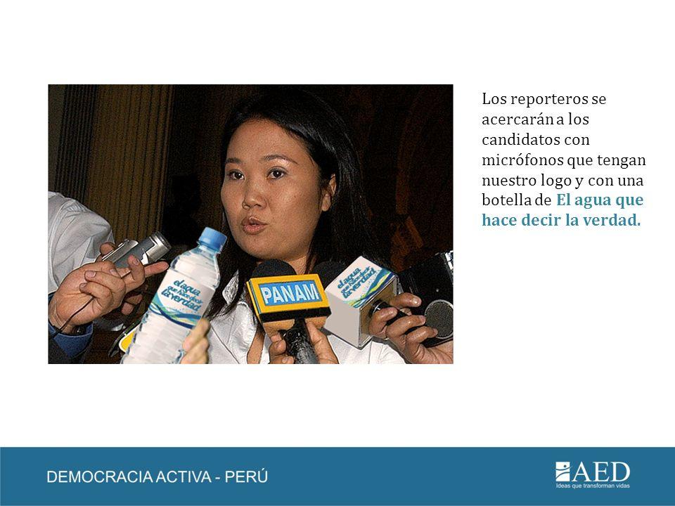 Los reporteros se acercarán a los candidatos con micrófonos que tengan nuestro logo y con una botella de El agua que hace decir la verdad.