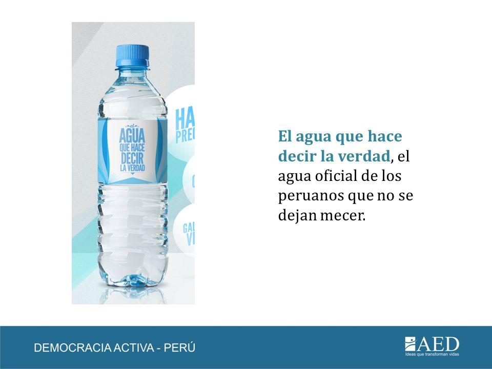 El agua que hace decir la verdad, el agua oficial de los peruanos que no se dejan mecer.