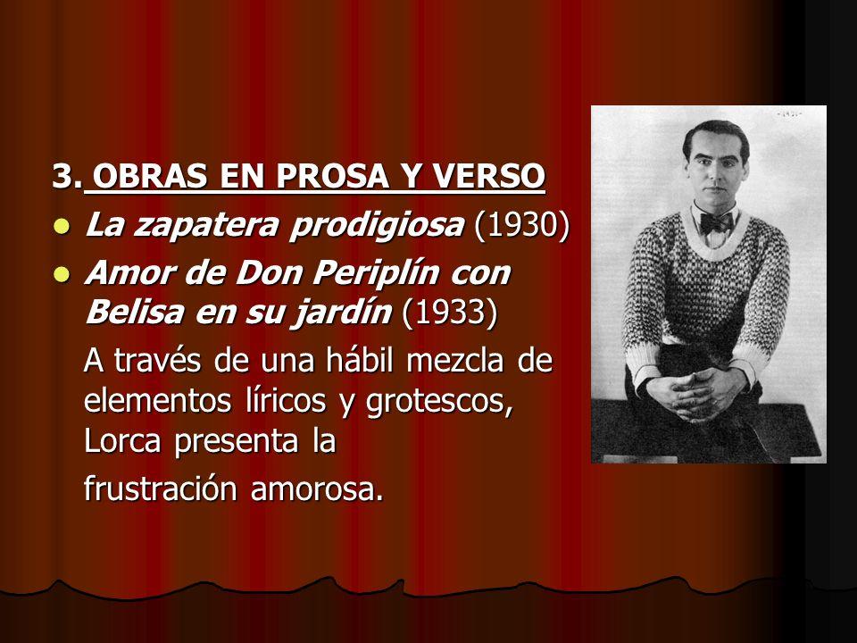 3. OBRAS EN PROSA Y VERSO La zapatera prodigiosa (1930) Amor de Don Periplín con Belisa en su jardín (1933)