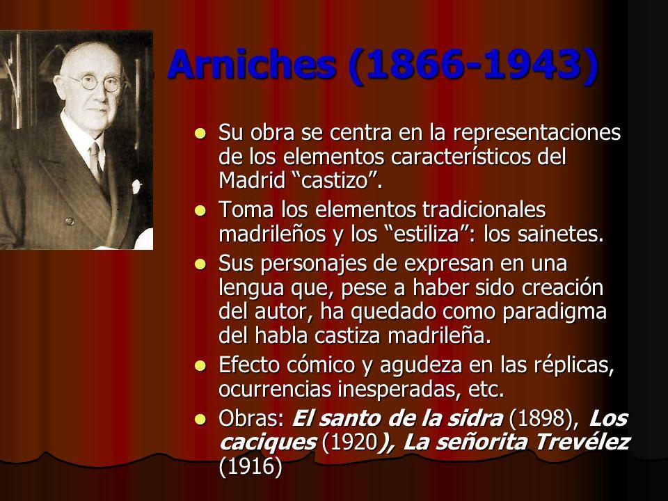C. Arniches (1866-1943)Su obra se centra en la representaciones de los elementos característicos del Madrid castizo .