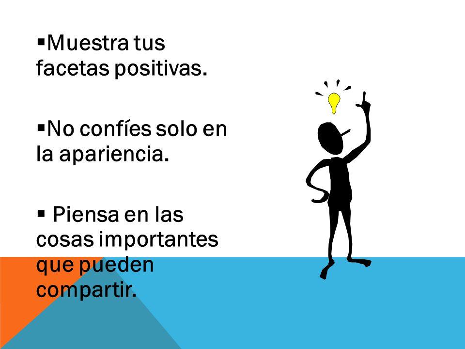 Muestra tus facetas positivas.