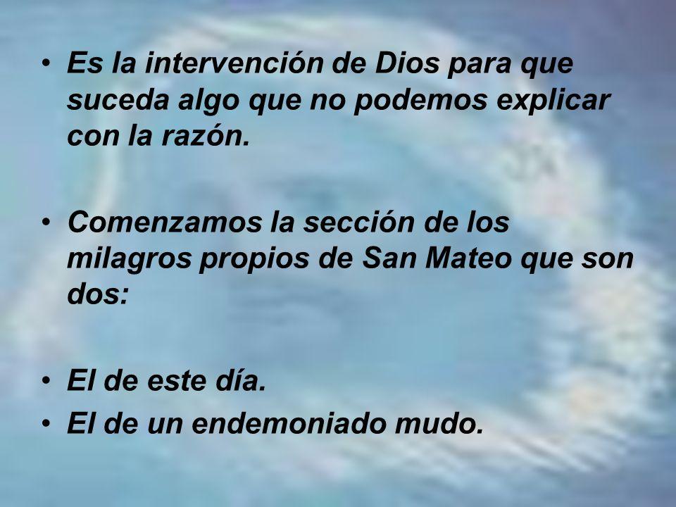 Es la intervención de Dios para que suceda algo que no podemos explicar con la razón.