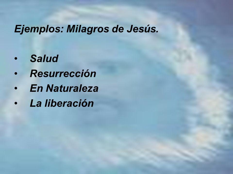 Ejemplos: Milagros de Jesús.