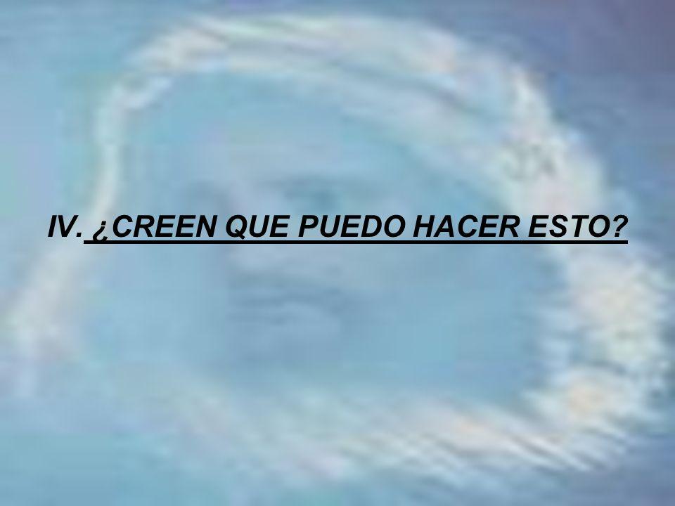 IV. ¿CREEN QUE PUEDO HACER ESTO
